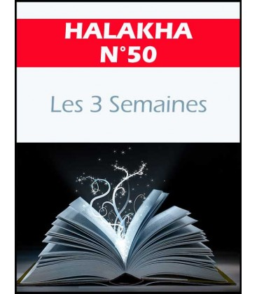 Halakha 50 les 3 semaines